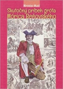 Skutočný príbeh grófa Mórica Beňovského - Miroslav Musil