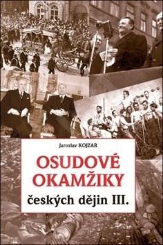Osudové okamžiky českých dějin III. - Jaroslav Kojzar
