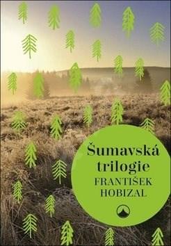 Šumavská trilogie - František Hobizal