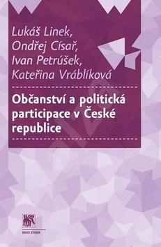 Občanství a politická participace v České republice - Lukáš Linek; Ondřej Císař; Ivan Petrúšek; Kateřina Vráblíková