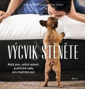Výcvik štěněte: Malý pes, velká radost: praktické rady pro majitele psů - Kristina Ziemer-Falkeová