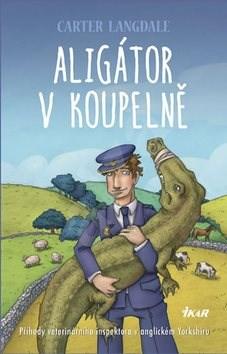 Aligátor v koupelně: Příhody veterinárního inspektora v anglickém Yorkshiru - Carter Langdale