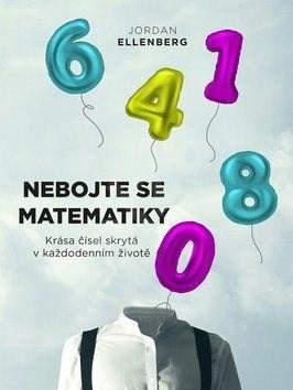 Nebojte se matematiky: Krása čísel skrytá v každodenním životě - Jordan Ellenberg