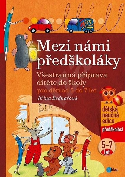 Mezi námi předškoláky pro děti od 5 do 7: Všestranná příprava dítěte do školy, pro děti od 5 do 7 le - Jiřina Bednářová