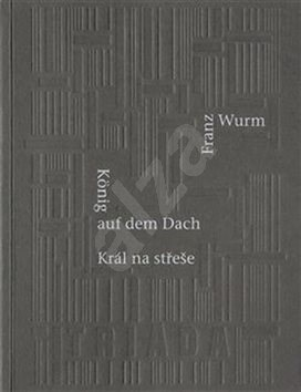 Král na střeše/König auf dem Dach: Výpustka/Eine Auslassung - Franz Wurm