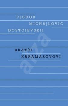 Bratři Karamazovovi - Fjodor Michajlovič Dostojevskij