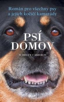 Psí domov: Román pro všechny psy a jejich kočičí kamarády - W. Bruce Cameron