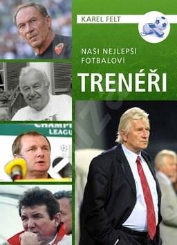 Naši nejlepší fotbaloví trenéři - Karel Felt