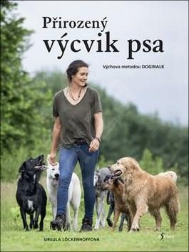 Přirozený výcvik psa: Výchova metodou Dogwalk - Ursula Löckenhoffová