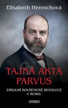 Tajná akta Parvus: Zákulisí bolševické revoluce v Rusku - Matěj Forman