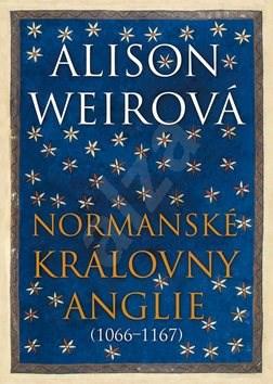 Normanské královny Anglie: (1066–1167) - Alison Weirová