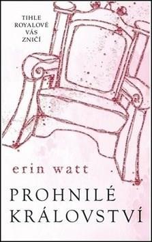 Prohnilé království: Tihle Royalové vás zničí - Erin Watt