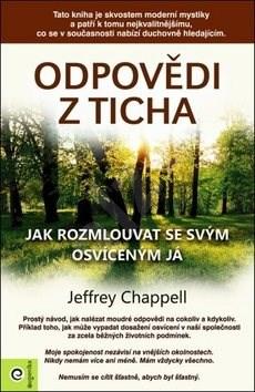 Odpovědi z ticha: Jak rozmlouvat se svým osvíceným Já - Jeffrey Chappel
