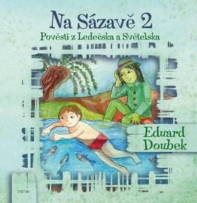 Na Sázavě 2: Pověsti z Ledečska a Světelska - Eduard Doubek