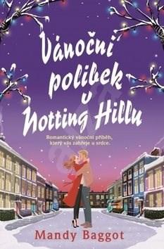 Vánoční polibek v Notting Hillu: Romantický vánoční příběh, který vás zahřeje u srdce - Mandy Baggot
