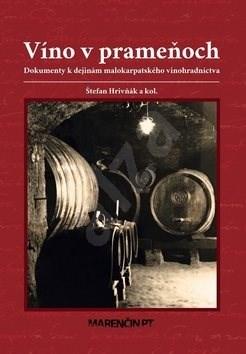Víno v prameňoch: Dokumenty k dejinám malokarpatského vinohradníctva - Štefan Hrivňák