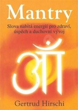 Mantry: Slova nabitá energií pro zdraví, úspěch a duchovní vývoj -