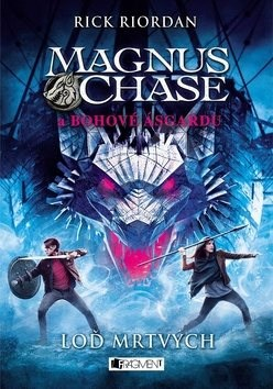 Magnus Chase a bohové Ásgardu Loď mrtvých - Rick Riordan