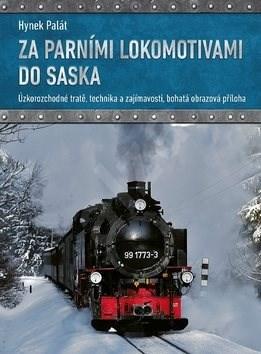 Za parními lokomotivami do Saska: Úzkorozchodné tratě, technika a zajímavosti, bohatá obrazová přílo - Hynek Palát