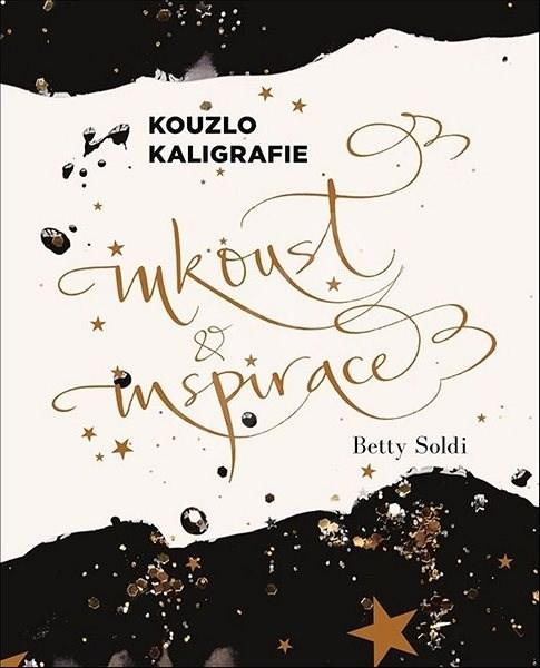 Kouzlo kaligrafie: Inkoust a inspirace - Betty Soldi; Růžena Pokorná