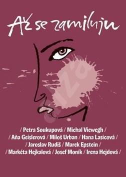 Až se zamiluju - Petra Soukupová; Michal Viewegh; Aňa Geislerová; Miloš Urban