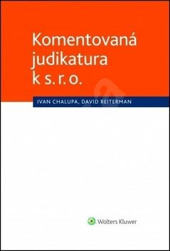 Komentovaná judikatura k s. r. o. - Ivan Chalupa; David Reiterman