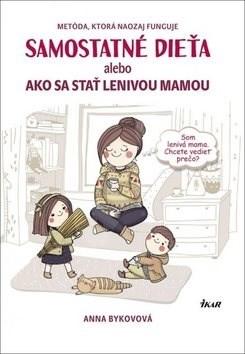 Samostatné dieťa: alebo Ako sa stať lenivou matkou - Anna Bykovová