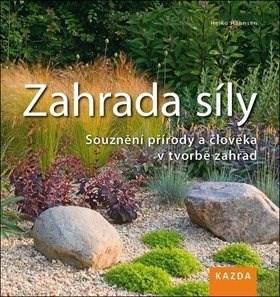 Zahrada síly: Souznění přírody a člověka v tvorbě zahrad -
