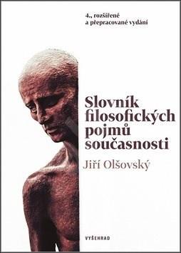 Slovník filosofických pojmů současnosti: 4. rozšířené a přepracované vydánání - Jiří Olšovský