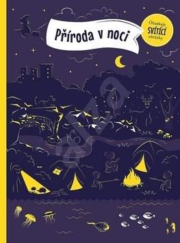 Příroda v noci: Obsahuje svítící obrázky - Petra Bartíková