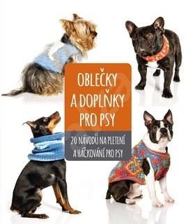 Oblečky a doplňky pro psy: 20 nápadů na pletení a háčkování pro psy -
