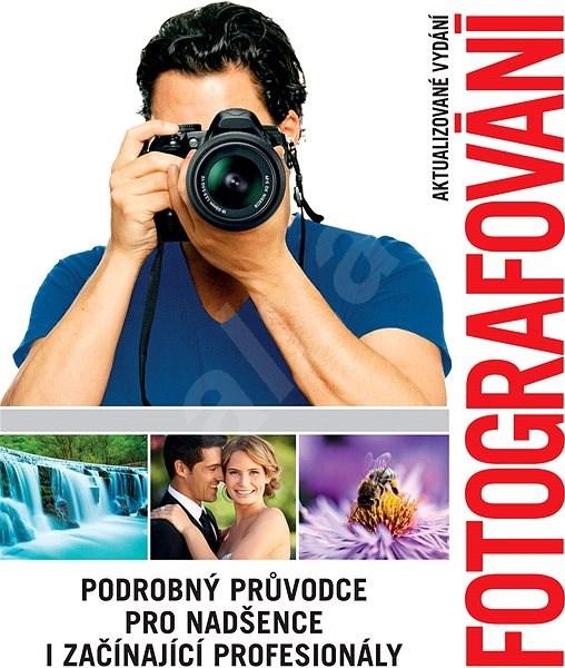 Fotografování: Podrobný průvodce pro nadšence i začínající profesionály -
