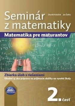 Seminár z matematiky: Matematika pre maturantov 2. časť -
