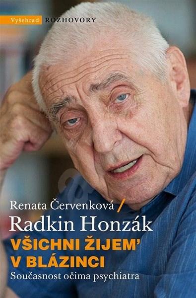 Všichni žijem v blázinci: Současnost očima psychiatra - Renata Červenková; Radkin Honzák