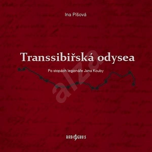 Transsibiřská odysea: Po stopách legionáře Jana Kouby -