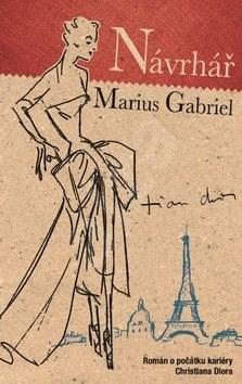 Návrhář: Román o počátku kariéry Christiana Diora - Marius Gabriel