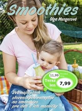 Smoothies: 240 najlepších slovenských receptov pre dojčata, malé deti i jejich mamičky - Olga Mengerová