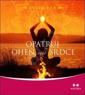 Opatruj oheň svého srdce: Plynutí v rytmu života - Shiva Rea
