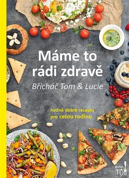 Máme to rádi zdravě: Hodně dobré recepty pro celou rodinu - Tomáš Kosačík; Lucie Strachotová