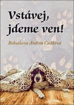 Vstávej, jdeme ven! - Bohuslava Andrea Čadková