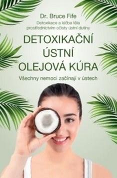 Detoxikační ústní olejová kúra: Všechny nemoci začínají v ústech - Bruce Fife