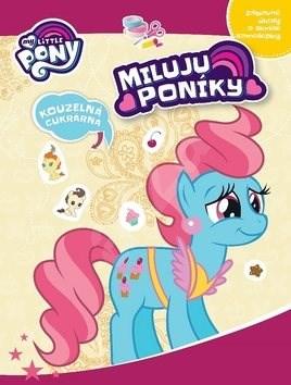My Little Pony Miluju poníky!: Kouzelná cukrárna - kolektiv autorů