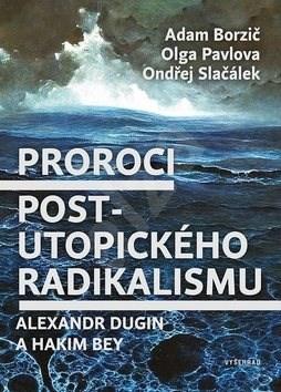 Proroci post-utopického radikalismu: Alexandr Dugin a Hakim Bey - Adam Borzič; Ondřej Slačálek; Olga Pavlova