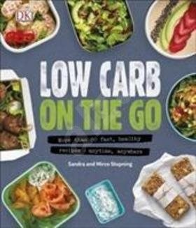 Low Carb On The Go: More Than 80 Fast, Healthy Recipes - Anytime, Anywhere -