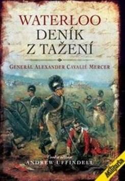 Waterloo Deník z tažení - Alexander Cavalié Mercer