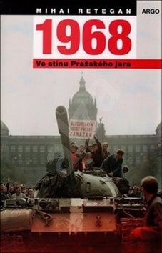 1968 Ve stínu Pražského jara - Mihai Retegan