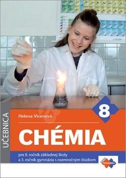 Chémia pre 8. ročník základnej školy a 3. ročník gymnázia s osemročným štúdiom: Učebnica - Helena Vicenová