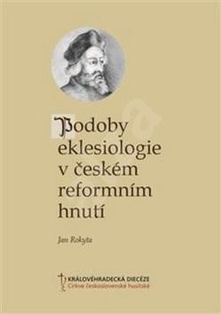 Podoby eklesiologie v českém reformním hnutí - Jan Rokyta