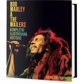 Bob Marley a The Wailers Kompletní ilustrovaná historie -