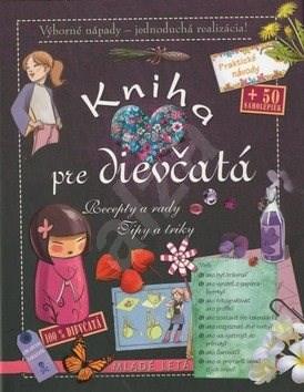 Kniha pre dievčatá: Recepty a rady Tipy a triky -